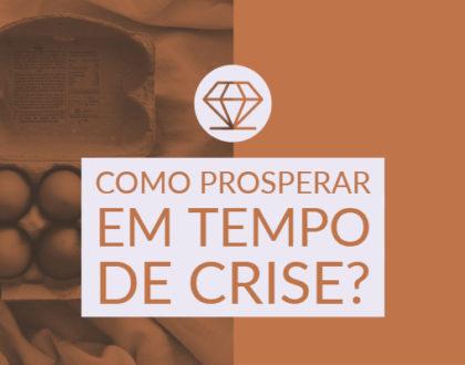 Como Prosperar em Tempo de Crise?